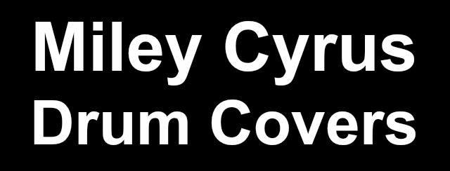 Miley Cyrus drum covers